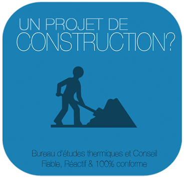 Vous avez un projet de construction ? bureau etude thermique et conseil rt 2012