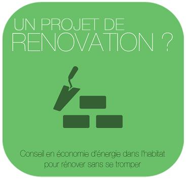 Vous avez un projet de rénovation?conseil economie energetique dans l'habitat